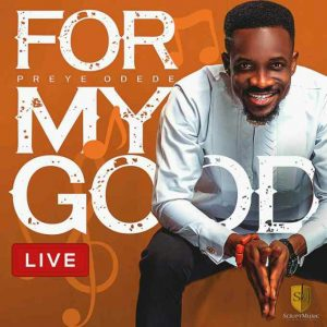 Preye Odede - For My Good Download Mp3